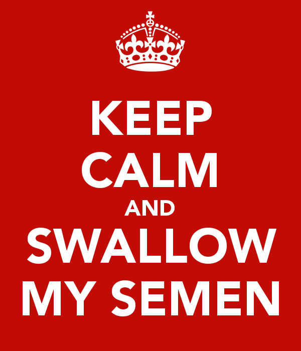 keep-calm-and-swallow-my-semen